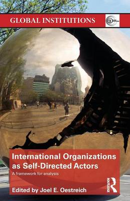 International Organizations as Self-Directed Actors: A Framework for Analysis - Global Institutions (Paperback)