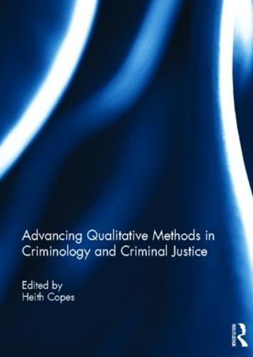 Advancing Qualitative Methods in Criminology and Criminal Justice (Hardback)