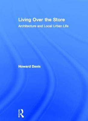 Living Over the Store: Architecture and Local Urban Life (Hardback)