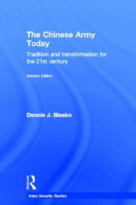 The Chinese Army Today: Tradition and Transformation for the 21st Century - Asian Security Studies (Hardback)