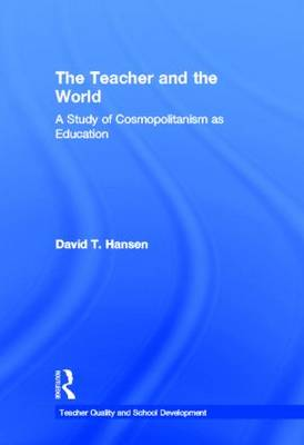The Teacher and the World: A Study of Cosmopolitanism as Education - Teacher Quality and School Development (Hardback)