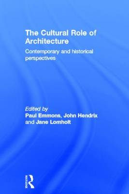 The Cultural Role of Architecture: Contemporary and Historical Perspectives (Hardback)