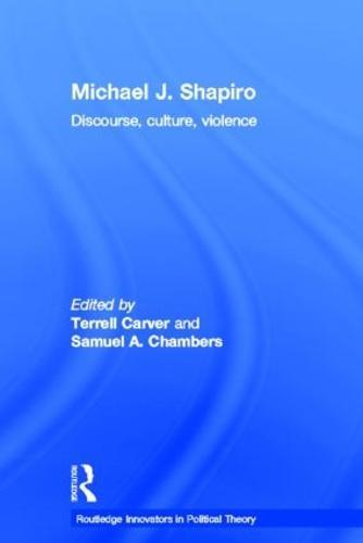 Michael J. Shapiro: Discourse, Culture, Violence - Routledge Innovators in Political Theory (Hardback)