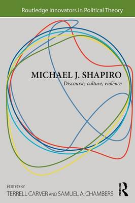 Michael J. Shapiro: Discourse, Culture, Violence - Routledge Innovators in Political Theory (Paperback)
