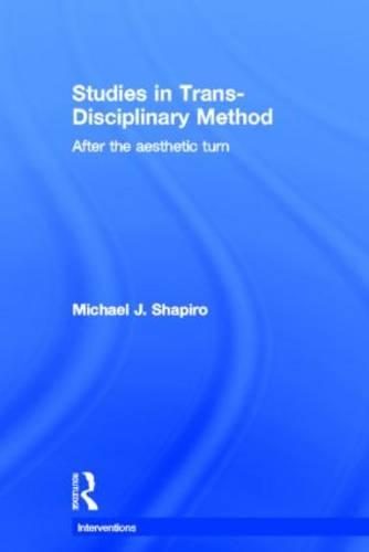 Studies in Trans-Disciplinary Method: After the Aesthetic Turn - Interventions (Hardback)