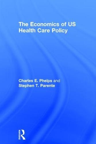 The Economics of US Health Care Policy (Hardback)