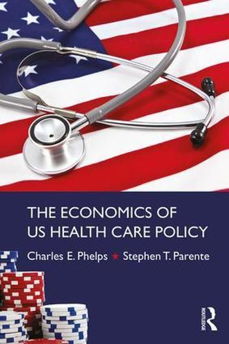 The Economics of US Health Care Policy (Paperback)