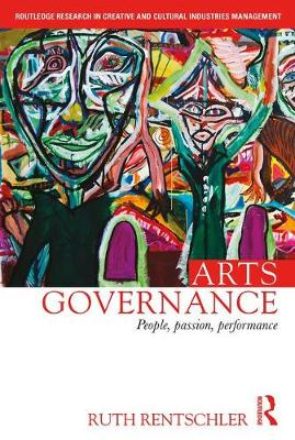 Arts Governance: People, Passion, Performance - Routledge Research in Creative and Cultural Industries Management (Paperback)