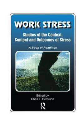 Work Stress: Studies of the Context, Content and Outcomes of Stress: A Book of Readings (Paperback)