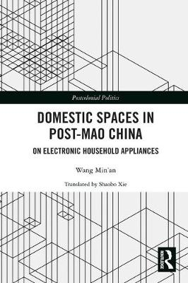 Domestic Spaces in Post-Mao China: On Electronic Household Appliances - Postcolonial Politics (Hardback)