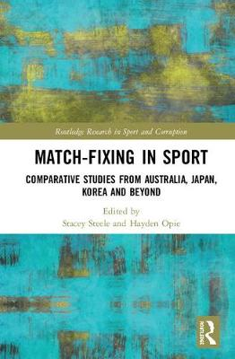 Match-Fixing in Sport: Comparative Studies from Australia, Japan, Korea and Beyond - Routledge Research in Sport and Corruption (Hardback)