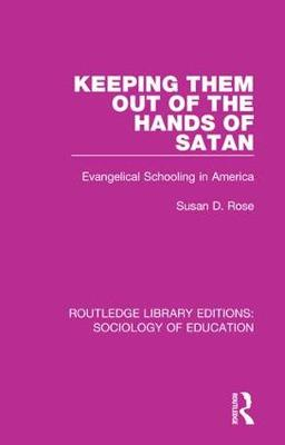 Keeping Them Out of the Hands of Satan: Evangelical Schooling in America - Routledge Library Editions: Sociology of Education 62 (Hardback)