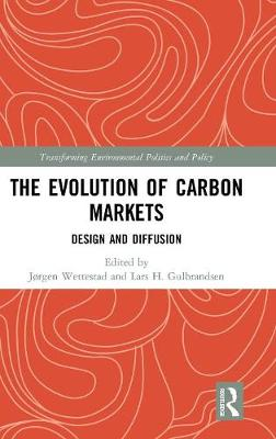 The Evolution of Carbon Markets: Design and Diffusion - Transforming Environmental Politics and Policy (Hardback)