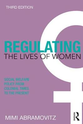 Regulating the Lives of Women: Social Welfare Policy from Colonial Times to the Present (Paperback)