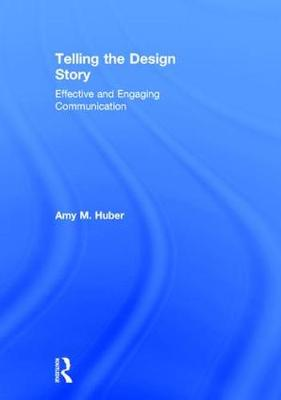 Telling the Design Story: Effective and Engaging Communication (Hardback)