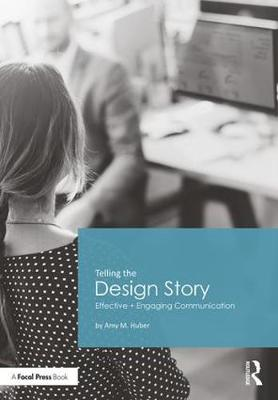 Telling the Design Story: Effective and Engaging Communication (Paperback)