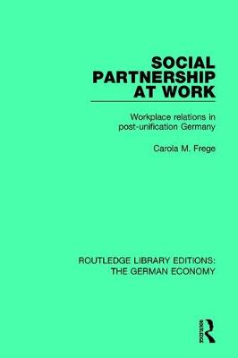 Social Partnership at Work: Workplace Relations in Post-Unification Germany - Routledge Library Editions: The German Economy 4 (Hardback)