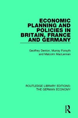 Economic Planning and Policies in Britain, France and Germany - Routledge Library Editions: The German Economy 3 (Hardback)