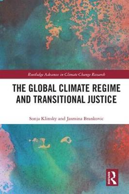 The Global Climate Regime and Transitional Justice - Routledge Advances in Climate Change Research (Hardback)