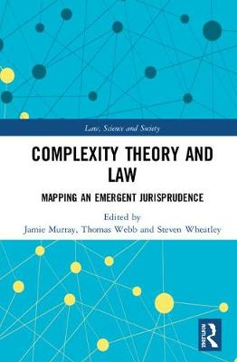 Complexity Theory and Law: Mapping an Emergent Jurisprudence - Law, Science and Society (Hardback)