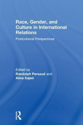 Race, Gender, and Culture in International Relations: Postcolonial Perspectives (Hardback)