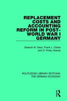 Replacement Costs and Accounting Reform in Post-World War I Germany - Routledge Library Editions: The German Economy 2 (Hardback)