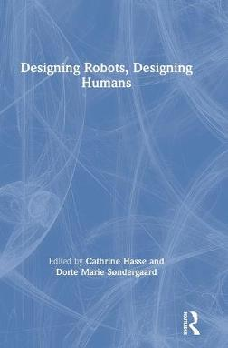Designing Robots, Designing Humans (Hardback)
