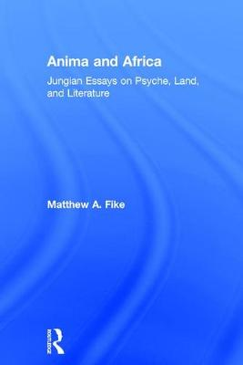 Anima and Africa: Jungian Essays on Psyche, Land, and Literature (Hardback)