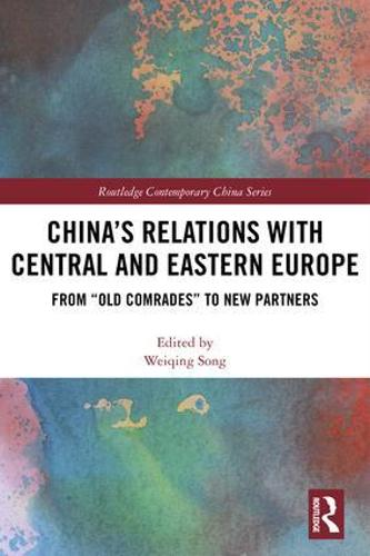 """China's Relations with Central and Eastern Europe: From """"Old Comrades"""" to New Partners - Routledge Contemporary China Series (Hardback)"""