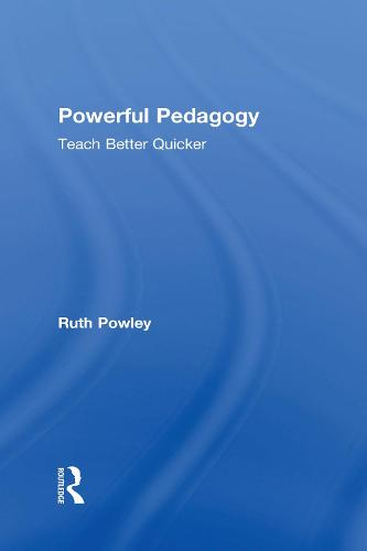 Powerful Pedagogy: Teach Better Quicker (Hardback)