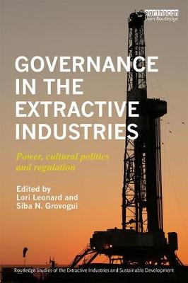 Governance in the Extractive Industries: Power, Cultural Politics and Regulation - Routledge Studies of the Extractive Industries and Sustainable Development (Hardback)