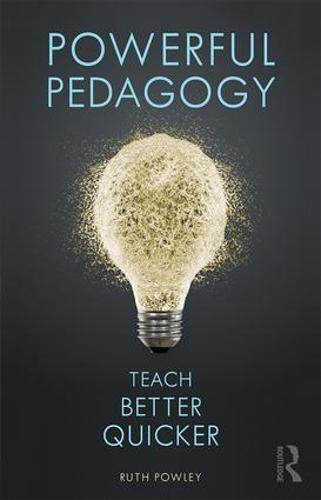 Powerful Pedagogy: Teach Better Quicker (Paperback)