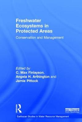 Freshwater Ecosystems in Protected Areas: Conservation and Management - Earthscan Studies in Water Resource Management (Hardback)