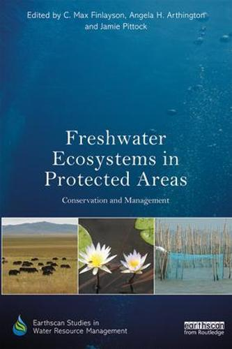 Freshwater Ecosystems in Protected Areas: Conservation and Management - Earthscan Studies in Water Resource Management (Paperback)