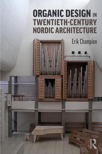 Organic Design in Twentieth-Century Nordic Architecture (Hardback)