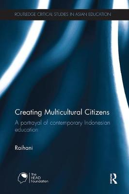 Creating Multicultural Citizens: A Portrayal of Contemporary Indonesian Education - Routledge Critical Studies in Asian Education (Paperback)