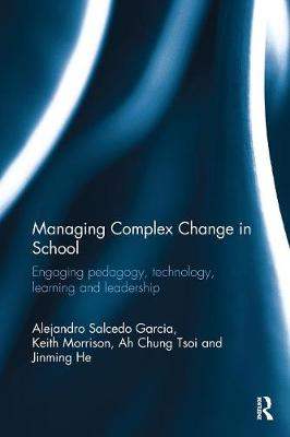 Managing Complex Change in School: Engaging pedagogy, technology, learning and leadership (Paperback)