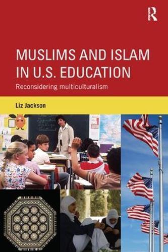 Muslims and Islam in U.S. Education: Reconsidering multiculturalism (Paperback)