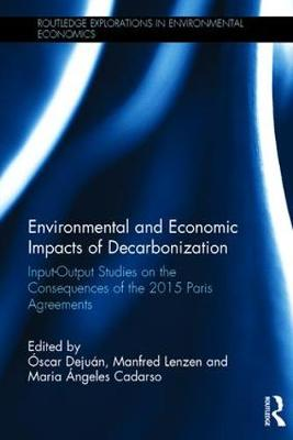 Environmental and Economic Impacts of Decarbonization: Input-Output Studies on the Consequences of the 2015 Paris Agreements - Routledge Explorations in Environmental Economics (Hardback)
