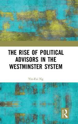 The Rise of Political Advisors in the Westminster System (Hardback)