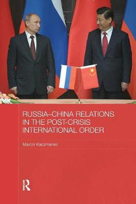 Russia-China Relations in the Post-Crisis International Order (Paperback)