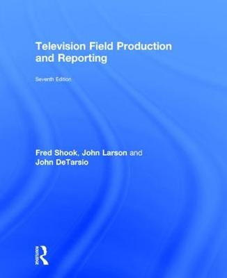 Television Field Production and Reporting: A Guide to Visual Storytelling (Hardback)