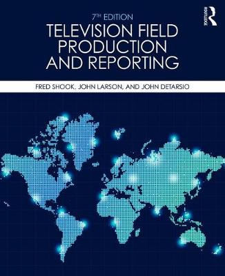 Television Field Production and Reporting: A Guide to Visual Storytelling (Paperback)
