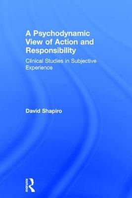 A Psychodynamic View of Action and Responsibility: Clinical Studies in Subjective Experience (Hardback)