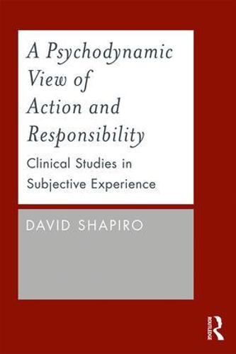 A Psychodynamic View of Action and Responsibility: Clinical Studies in Subjective Experience (Paperback)