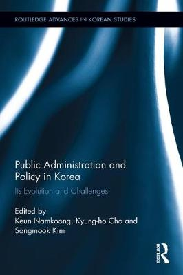 Public Administration and Policy in Korea: Its Evolution and Challenges - Routledge Advances in Korean Studies (Hardback)