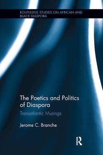 The Poetics and Politics of Diaspora: Transatlantic Musings (Paperback)