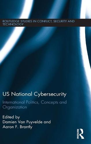 US National Cybersecurity: International Politics, Concepts and Organization - Routledge Studies in Conflict, Security and Technology (Hardback)