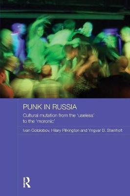 "Punk in Russia: Cultural mutation from the ""useless"" to the ""moronic"" - Routledge Contemporary Russia and Eastern Europe Series (Paperback)"
