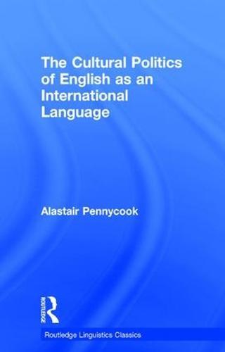 The Cultural Politics of English as an International Language - Routledge Linguistics Classics (Hardback)